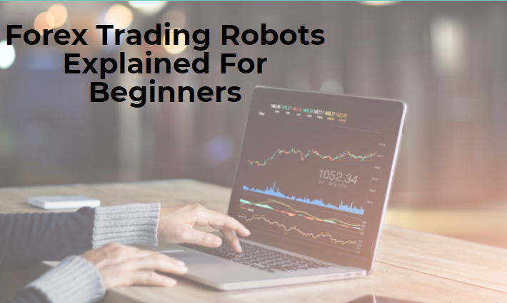 Forex Trading Robots Explained For Beginners