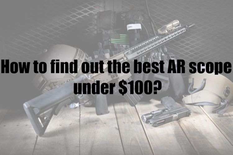 How to find out the best AR scope under $100?