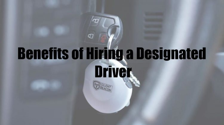 Benefits of Hiring a Designated Driver