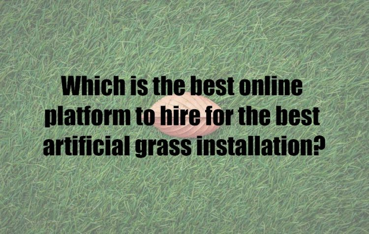 Which is the best online platform to hire for the best artificial grass installation?