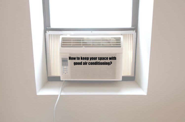How to keep your space with good air conditioning?